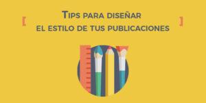 Tips para diseñar el estilo de tus publicaciones